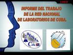 INFORME DEL TRABAJO  DE LA RED NACIONAL  DE LABORATORIOS DE CUBA.