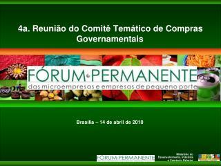 4a.  Reunião do Comitê Temático de Compras Governamentais Brasília – 14 de abril de 2010