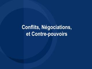 Conflits, Négociations,  et Contre-pouvoirs