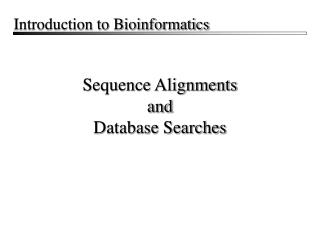 Sequence Alignments and Database Searches