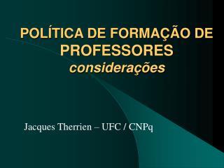 POLÍTICA DE FORMAÇÃO DE  PROFESSORES considerações