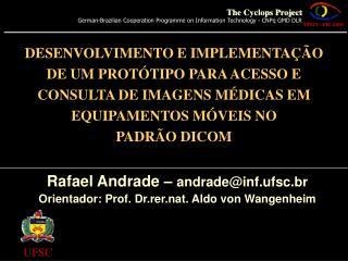 Rafael Andrade  –  andrade@inf.ufsc.br Orientador : Prof. Dr.rer.nat. Aldo von Wangenheim
