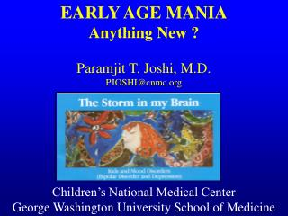 EARLY AGE MANIA Anything New ? Paramjit T. Joshi, M.D. PJOSHI@cnmc