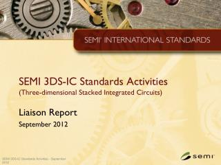 SEMI 3DS-IC Standards Activities (Three-dimensional Stacked Integrated Circuits)