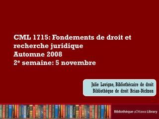 CML 1715: Fondements de droit et recherche juridique Automne 2008 2 e  semaine: 5 novembre