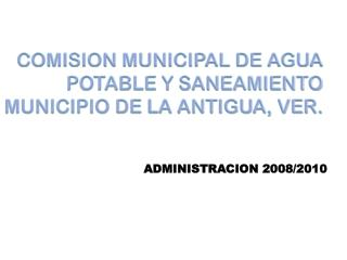 COMISION MUNICIPAL DE AGUA POTABLE Y SANEAMIENTO MUNICIPIO DE LA ANTIGUA, VER.