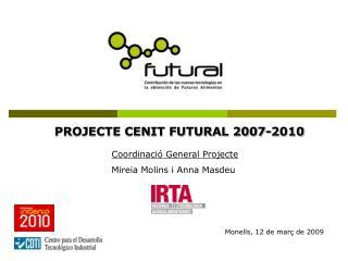 PROJECTE CENIT FUTURAL 2007-2010