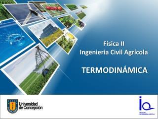Física II Ingeniería Civil Agrícola TERMODINÁMICA