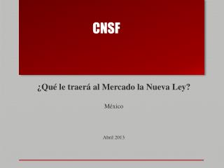 ¿Qué le traerá al Mercado la Nueva Ley? México Abril 2013