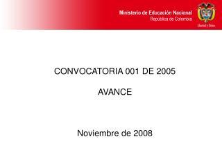 CONVOCATORIA 001 DE 2005 AVANCE Noviembre de 2008