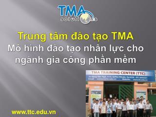 Trung tâm đào tạo TMA Mô hình đào tạo nhân lực cho ngành gia công phần mềm