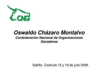Oswaldo Cházaro Montalvo Confederación Nacional de Organizaciones Ganaderas