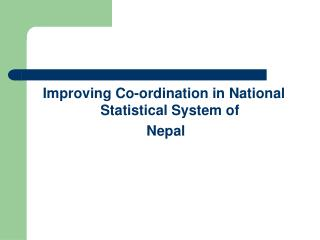 Improving Co-ordination in National Statistical System  of  Nepal