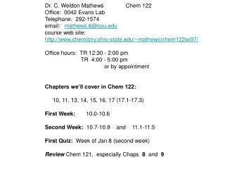 Dr. C. Weldon Mathews              Chem 122 Office:  0042 Evans Lab Telephone:  292-1574