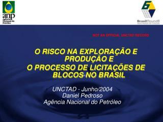 UNCTAD - Junho/2004 Daniel Pedroso Agência Nacional do Petróleo
