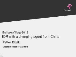 GullfaksVillage2012 IOR with a diverging agent from China