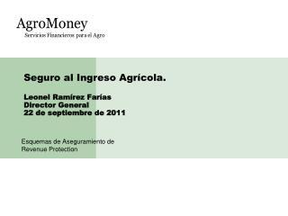 Seguro al Ingreso Agrícola. Leonel Ramírez Farías Director General 22 de septiembre de 2011