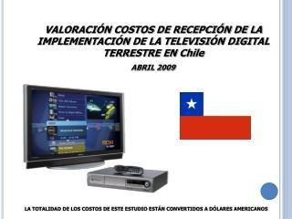 VALORACIÓN COSTOS DE RECEPCIÓN DE LA IMPLEMENTACIÓN DE LA TELEVISIÓN DIGITAL TERRESTRE EN Chile