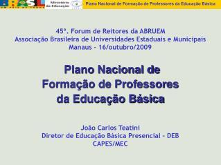 João Carlos Teatini Diretor de Educação Básica Presencial - DEB CAPES/MEC