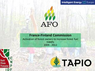 France-Finland Commission Activation of forest owners to increase forest fuel supply. 2009 - 2012