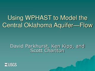 Using WPHAST to Model the Central Oklahoma Aquifer—Flow