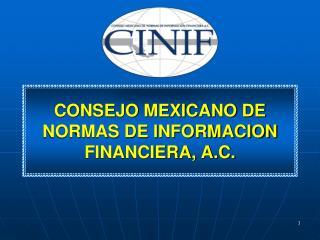 CONSEJO MEXICANO DE NORMAS DE INFORMACION FINANCIERA, A.C.