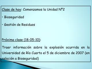 Clase de hoy: Comenzamos la Unidad N 2  Bioseguridad   Gesti n de Residuos  Pr xima clase 18-05-10:  Traer informaci n s