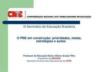 III Seminário de Educação Brasileira O PNE em construção: prioridades, metas, estratégias e ações