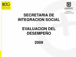 SECRETARIA DE INTEGRACION SOCIAL EVALUACION DEL DESEMPEÑO 2009