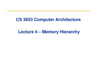 CS 3853 Computer Architecture  Lecture 4 – Memory Hierarchy