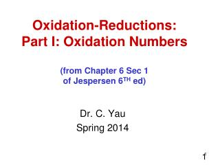 Oxidation-Reductions: Part I: Oxidation Numbers (from Chapter 6 Sec 1 of Jespersen 6 TH  ed)