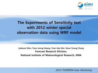 Jaekwan Shim, Yoon-Jeong Hwang, Yeon-Hee Kim, Kwan-Young Chung Forecast Research Division,