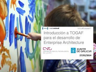 Introducción a TOGAF para el desarrollo de Enterprise  Architecture