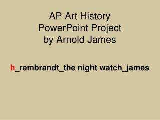 AP Art History  PowerPoint Project by Arnold James