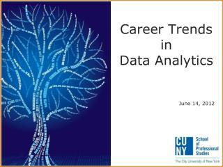 Career Trends in  Data Analytics June 14, 2012