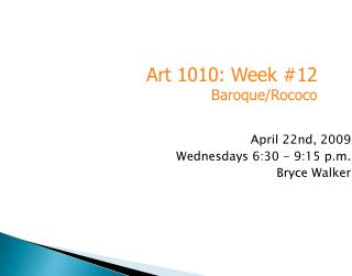 April 22nd, 2009 Wednesdays 6:30 - 9:15 p.m. Bryce Walker