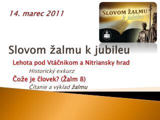 14. marec 2011 Slovom žalmu k jubileu