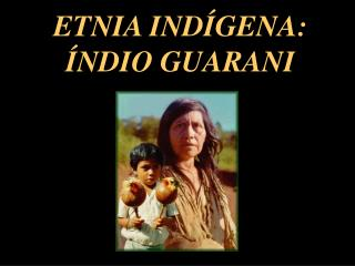 ETNIA IND GENA:  NDIO GUARANI
