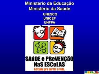 Ministério da Educação Ministério da Saúde UNESCO UNICEF UNFPA