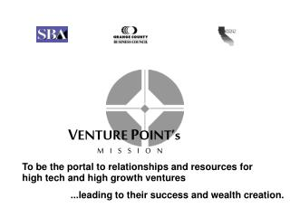 To be the portal to relationships and resources for high tech and high growth ventures