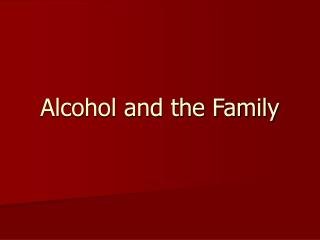 Alcohol and the Family