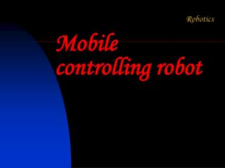Mobile controlling robot