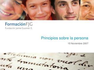 Principios sobre la persona 15 Noviembre 2007