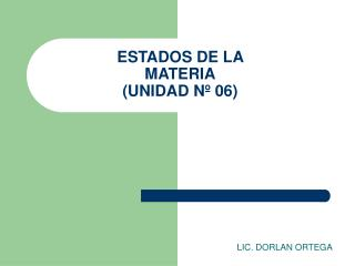 ESTADOS DE LA  MATERIA (UNIDAD Nº 06)