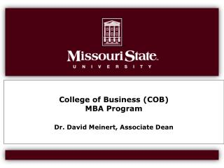 College of Business (COB) MBA Program Dr. David Meinert, Associate Dean
