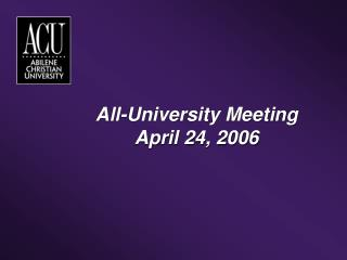 All-University Meeting April 24, 2006