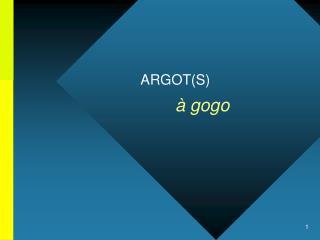 ARGOT(S) à gogo