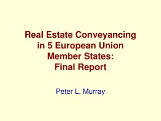 Real Estate Conveyancing  in 5 European Union  Member States: Final Report