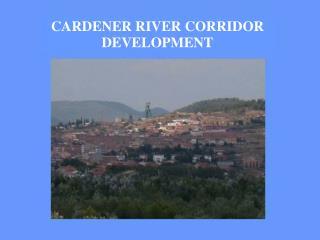 CARDENER RIVER CORRIDOR DEVELOPMENT
