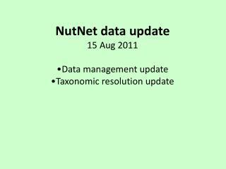 NutNet data update 15 Aug 2011 Data management update Taxonomic resolution update